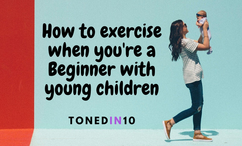 Exercising when you're a beginner with Young Kids