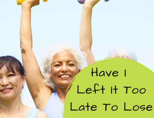 Have I Left It Too Late To Lose Weight?